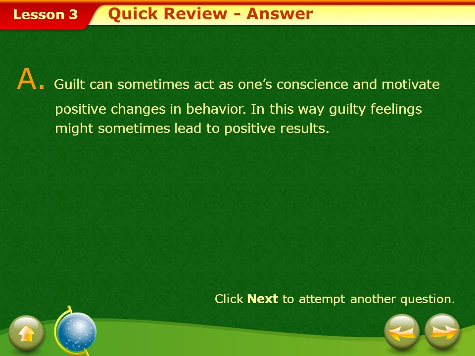 Lesson 3 Quick Review Q. How might guilty feelings lead to positive results? Provide a short answer to the question given below. Click Next to view th