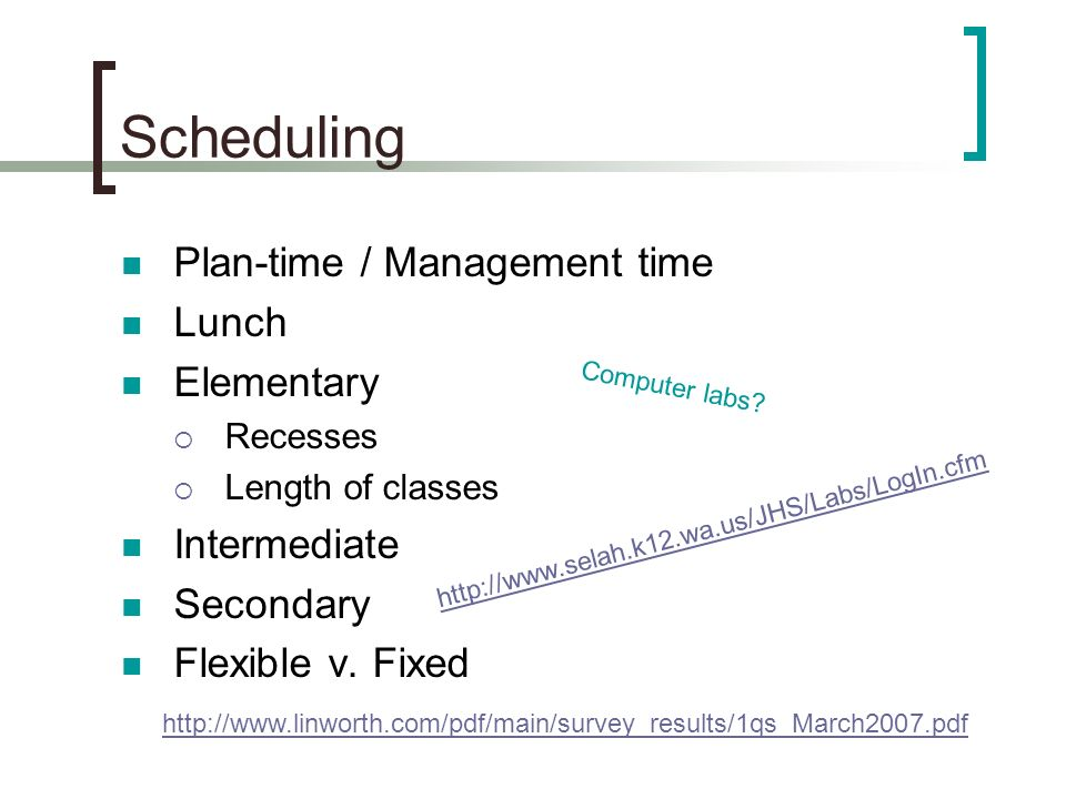 Scheduling Plan-time / Management time Lunch Elementary Recesses Length of classes Intermediate Secondary Flexible v.