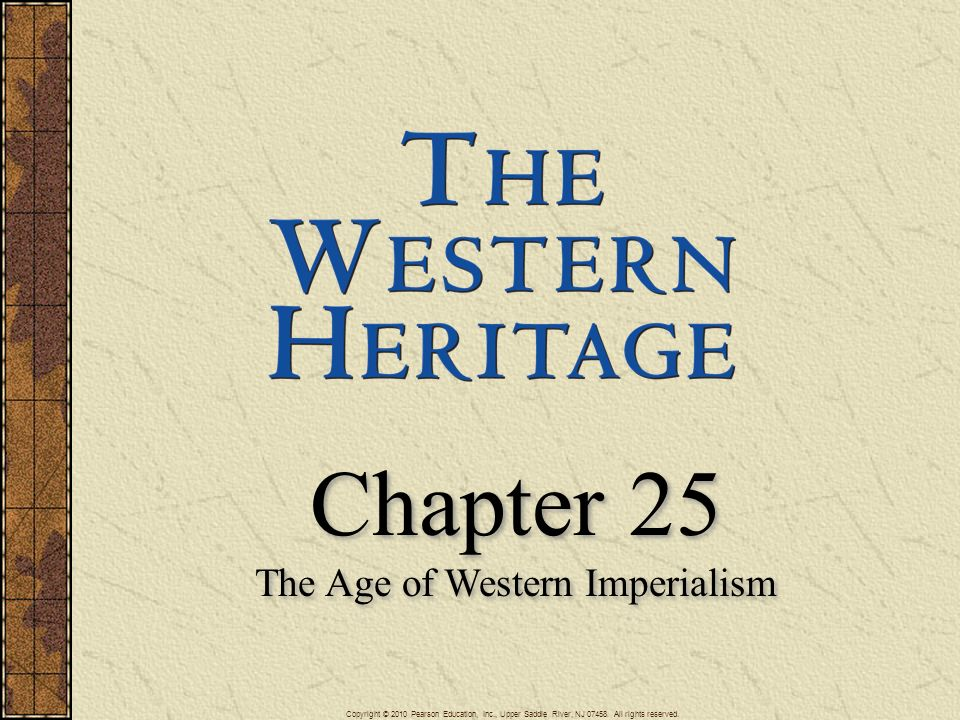 Chapter 25 The Age of Western Imperialism Chapter 25 The Age of Western Imperialism Copyright © 2010 Pearson Education, Inc., Upper Saddle River, NJ 0