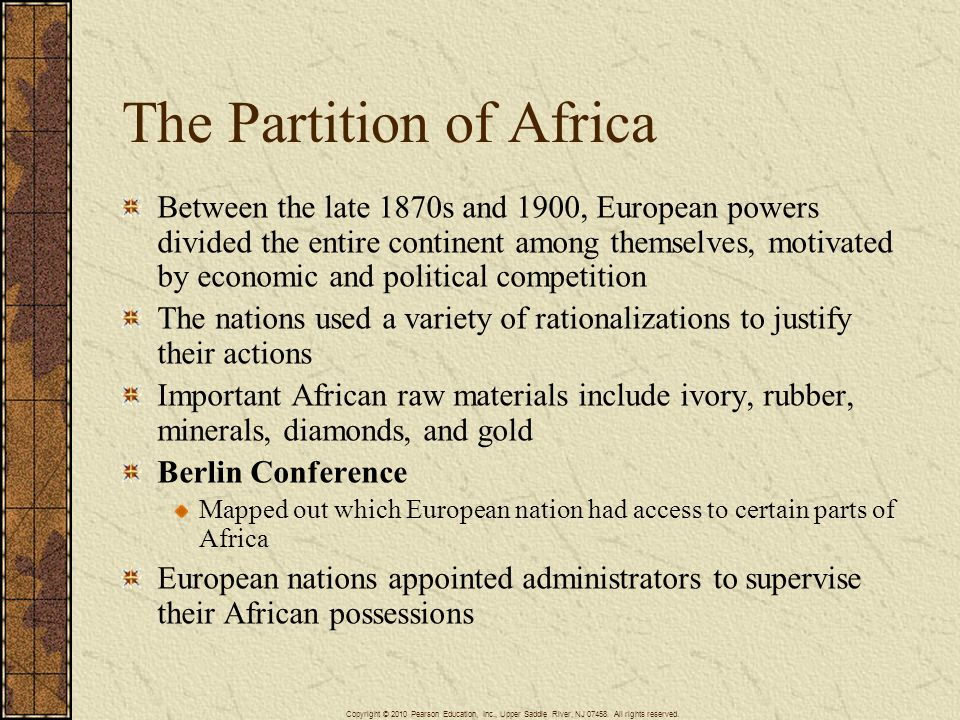 The Partition of Africa Between the late 1870s and 1900, European powers divided the entire continent among themselves, motivated by economic and poli