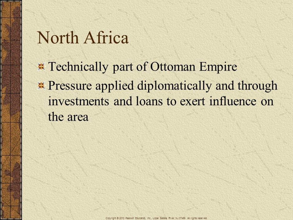 North Africa Technically part of Ottoman Empire Pressure applied diplomatically and through investments and loans to exert influence on the area Copyr