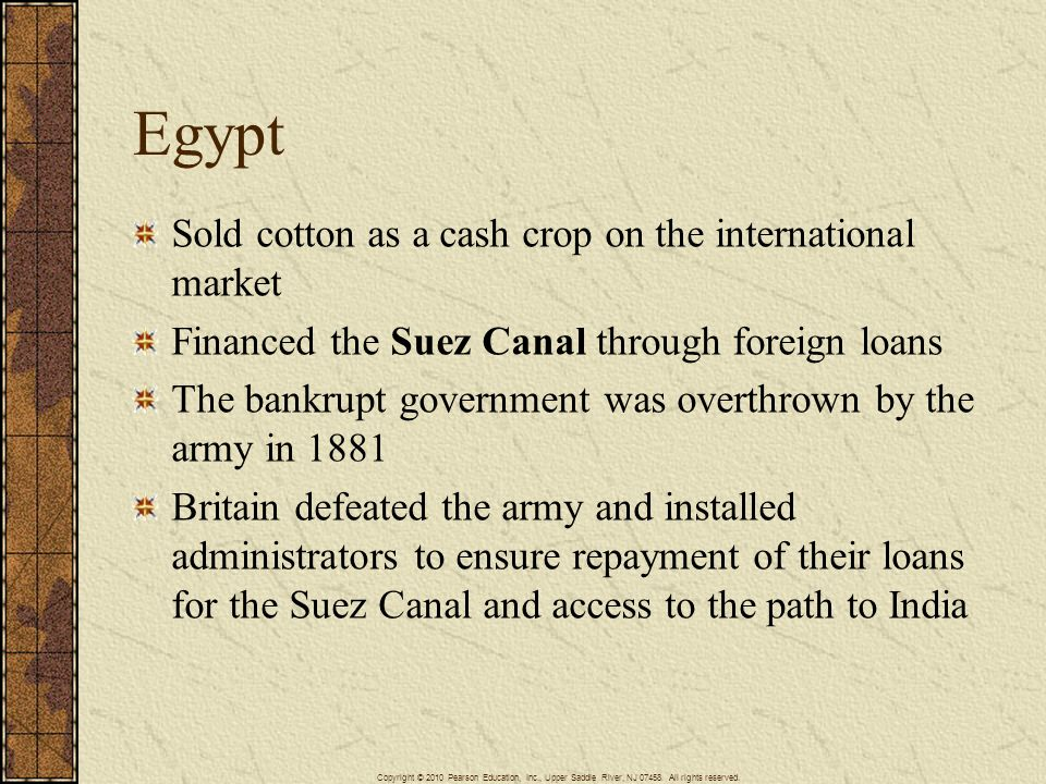 Egypt Sold cotton as a cash crop on the international market Financed the Suez Canal through foreign loans The bankrupt government was overthrown by t