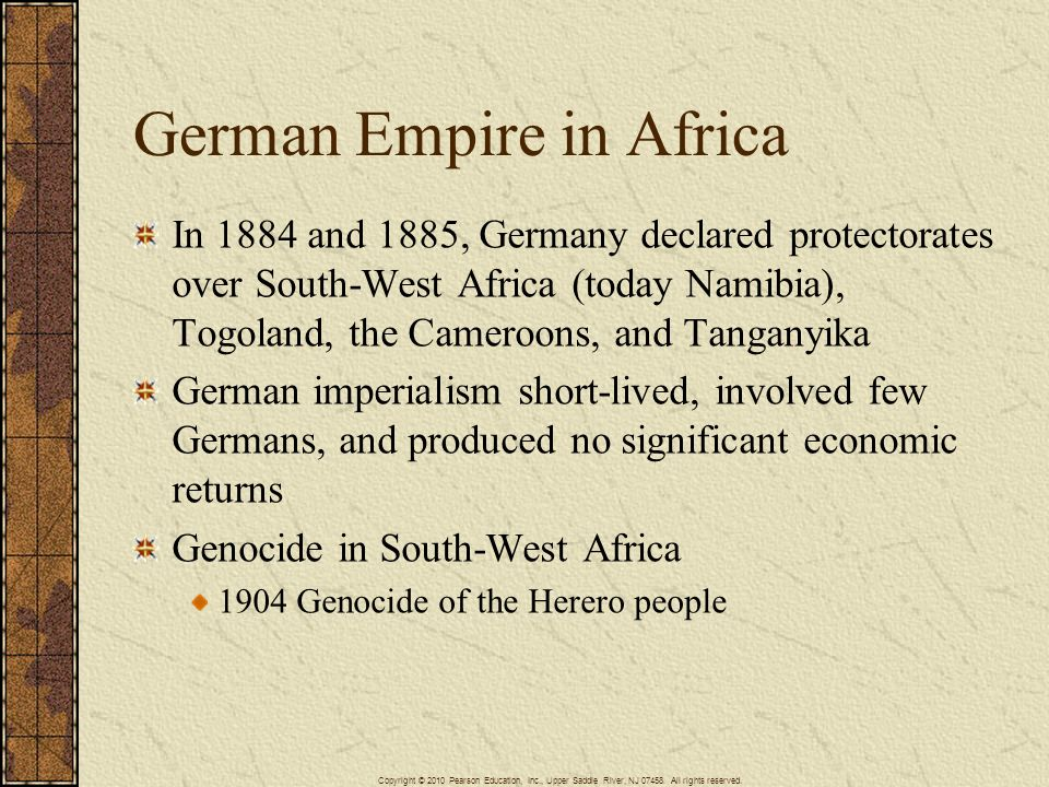 German Empire in Africa In 1884 and 1885, Germany declared protectorates over South-West Africa (today Namibia), Togoland, the Cameroons, and Tanganyi