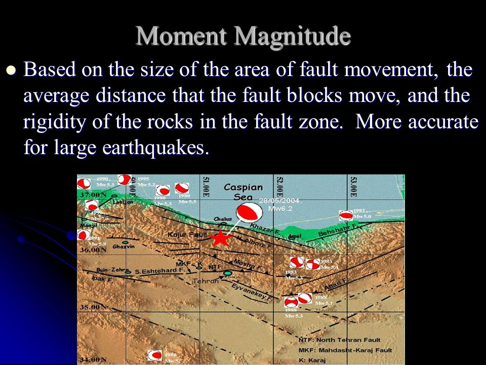Moment Magnitude Based on the size of the area of fault movement, the average distance that the fault blocks move, and the rigidity of the rocks in th
