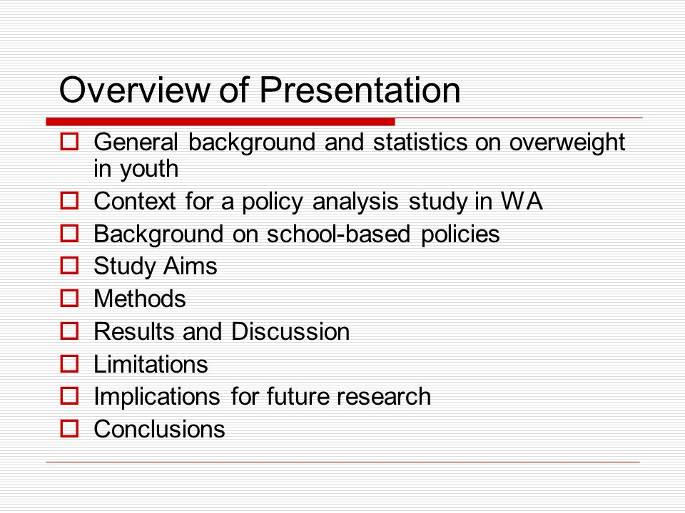 Overview of Presentation General background and statistics on overweight in youth Context for a policy analysis study in WA Background on school-based