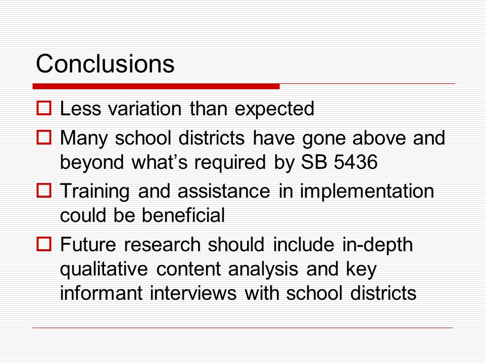 Conclusions Less variation than expected Many school districts have gone above and beyond whats required by SB 5436 Training and assistance in impleme