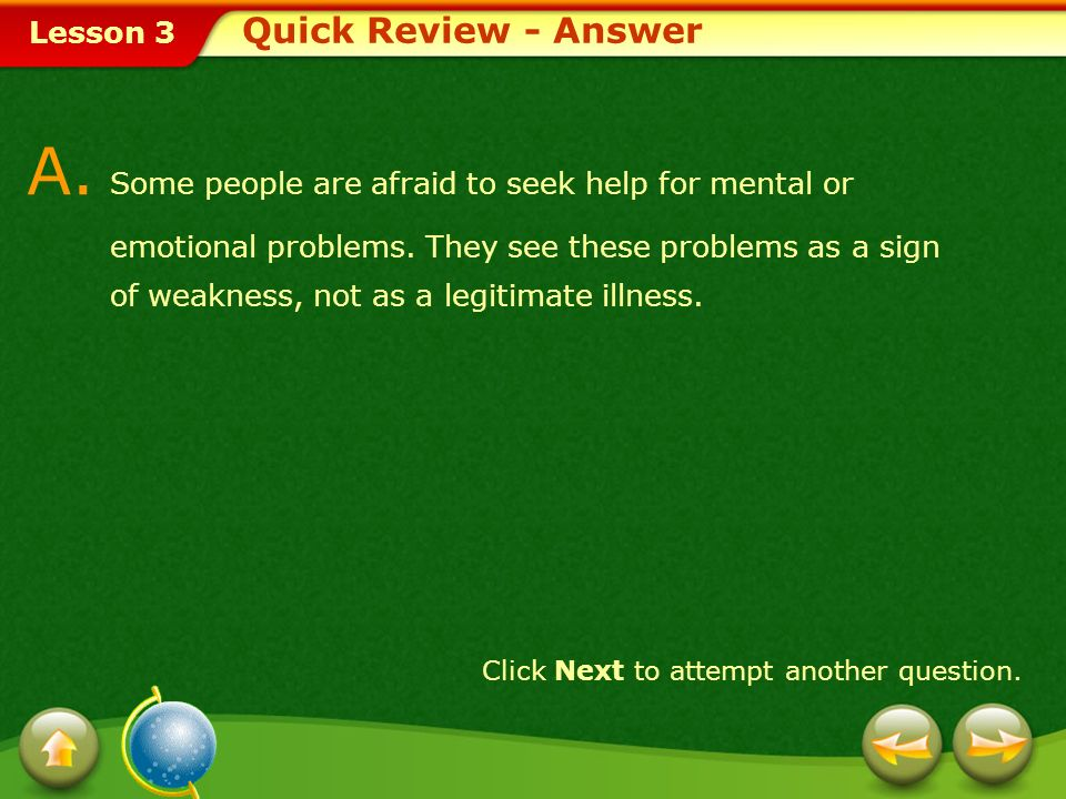 Lesson 3 Provide a short answer to the question given below. Q. Why do some people delay seeking help for mental or emotional problems? Click Next to