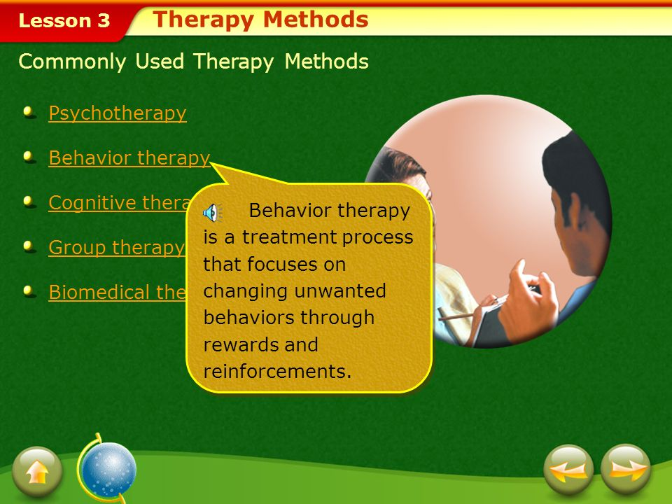 Lesson 3 Commonly Used Therapy Methods Psychotherapy Behavior therapy Cognitive therapy Group therapy Biomedical therapy Psychotherapy is an ongoing d