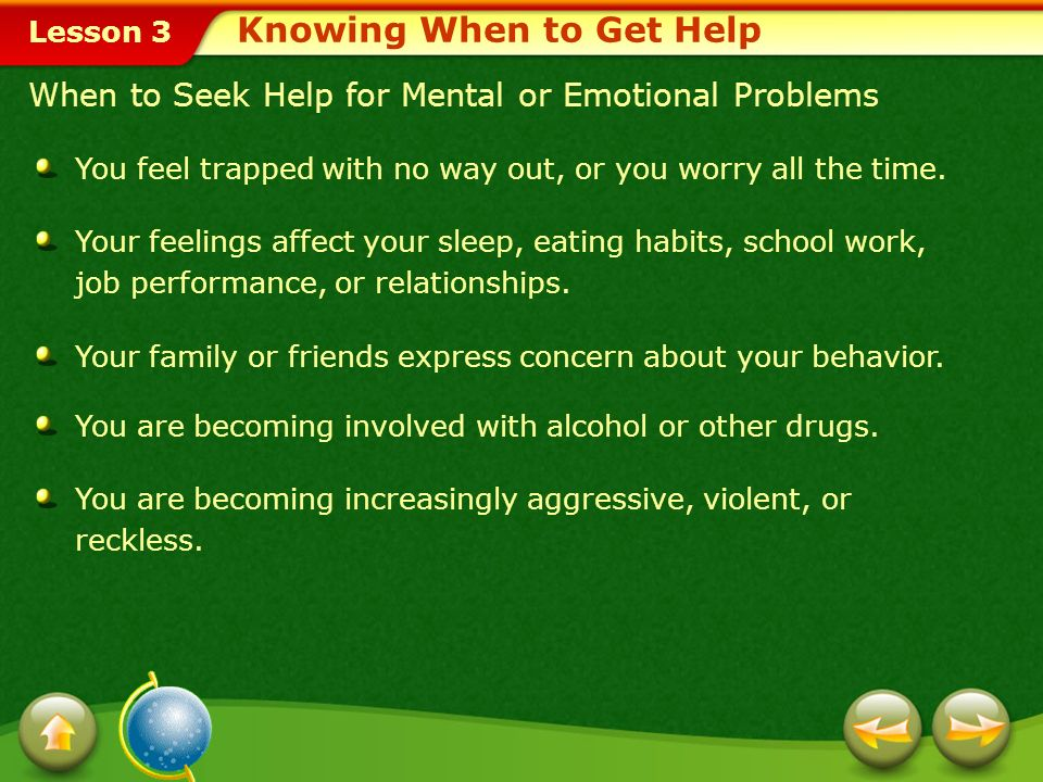 Lesson 3 The early detection of mental and emotional problems is critically important to getting help for them. Knowing some specific warning signs of