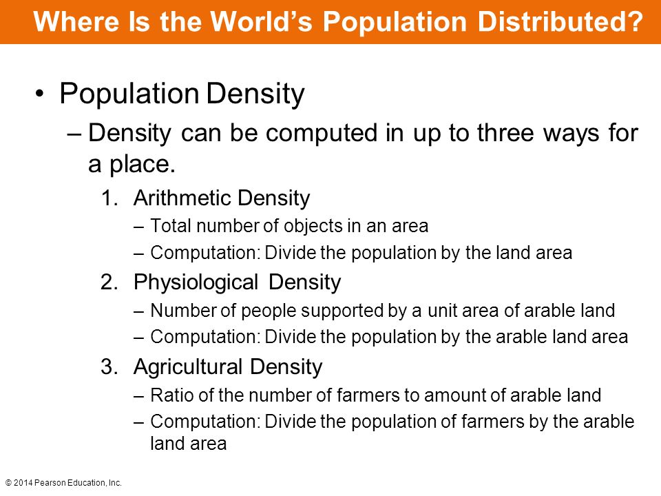 Population Density –Density can be computed in up to three ways for a place. 1.Arithmetic Density –Total number of objects in an area –Computation: Di