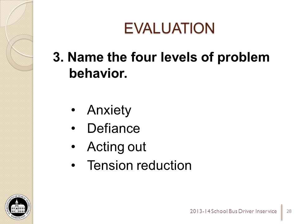 EVALUATION 3. Name the four levels of problem behavior.