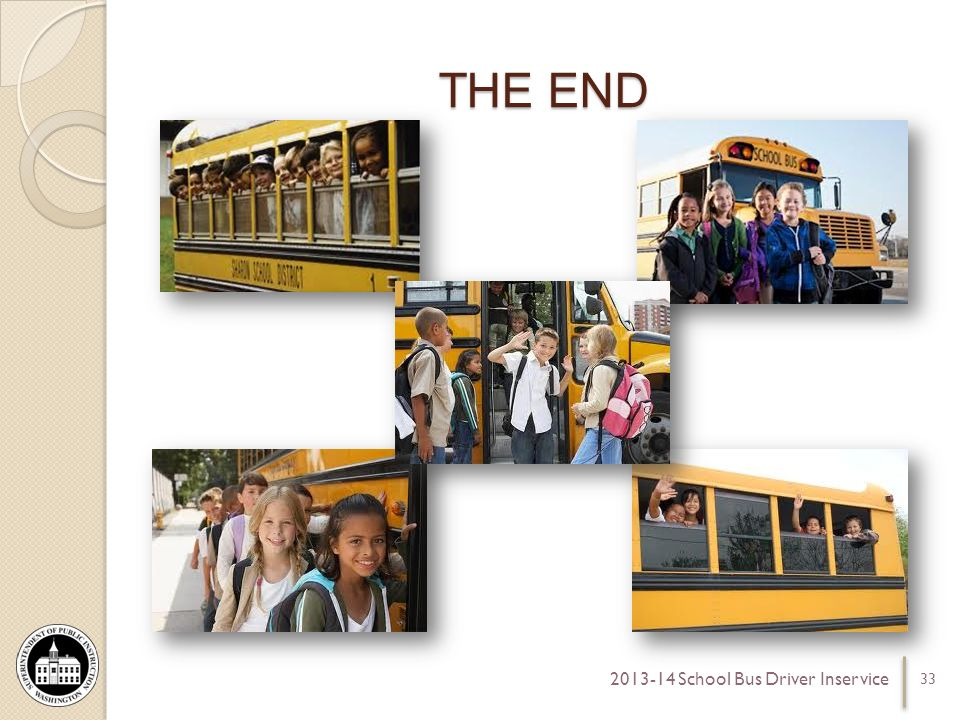 THE END 33 2013-14 School Bus Driver Inservice