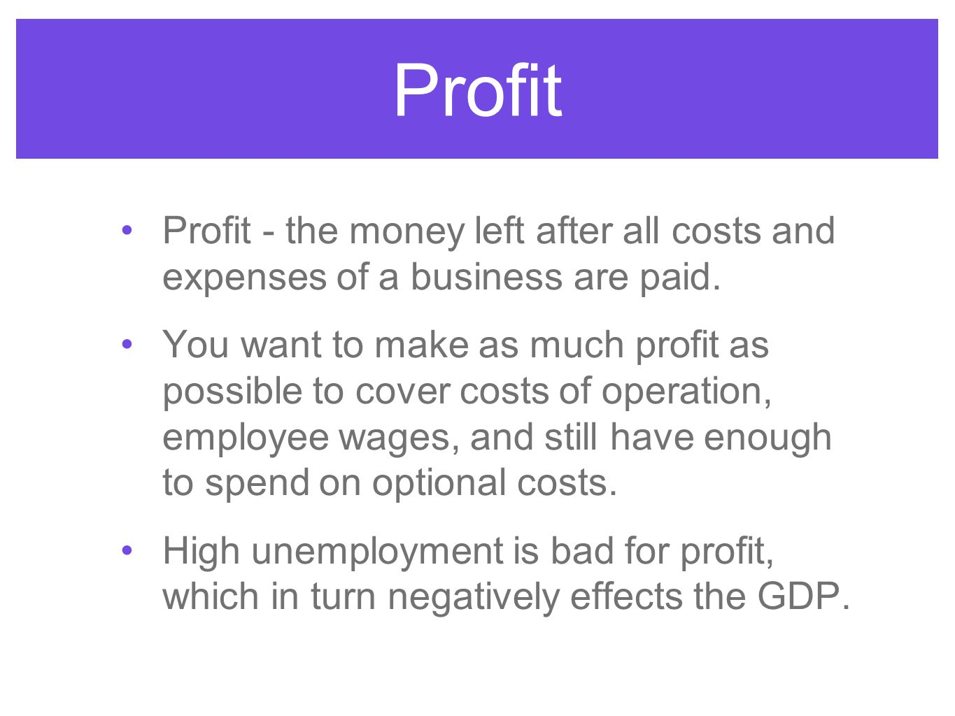 Profit Profit - the money left after all costs and expenses of a business are paid.