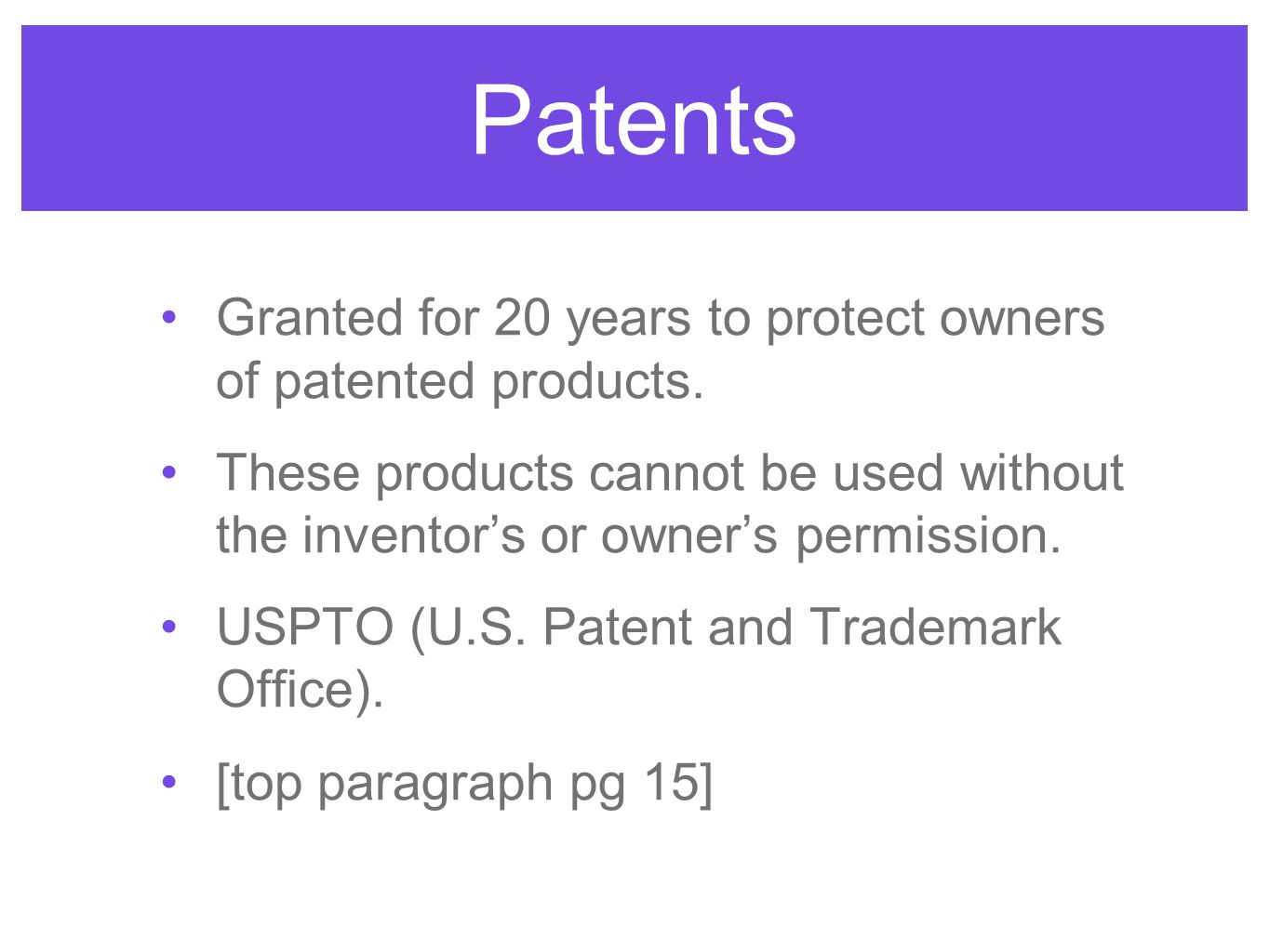 Patents Granted for 20 years to protect owners of patented products.