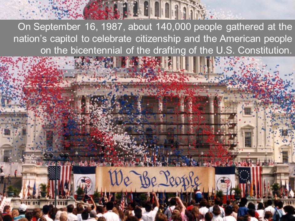 On September 16, 1987, about 140,000 people gathered at the nations capitol to celebrate citizenship and the American people on the bicentennial of the drafting of the U.S.