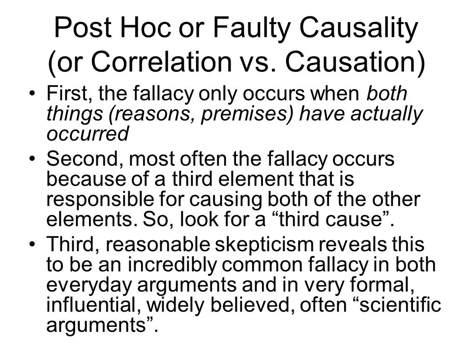 Post Hoc or Faulty Causality (or Correlation vs. Causation) First, the fallacy only occurs when both things (reasons, premises) have actually occurred