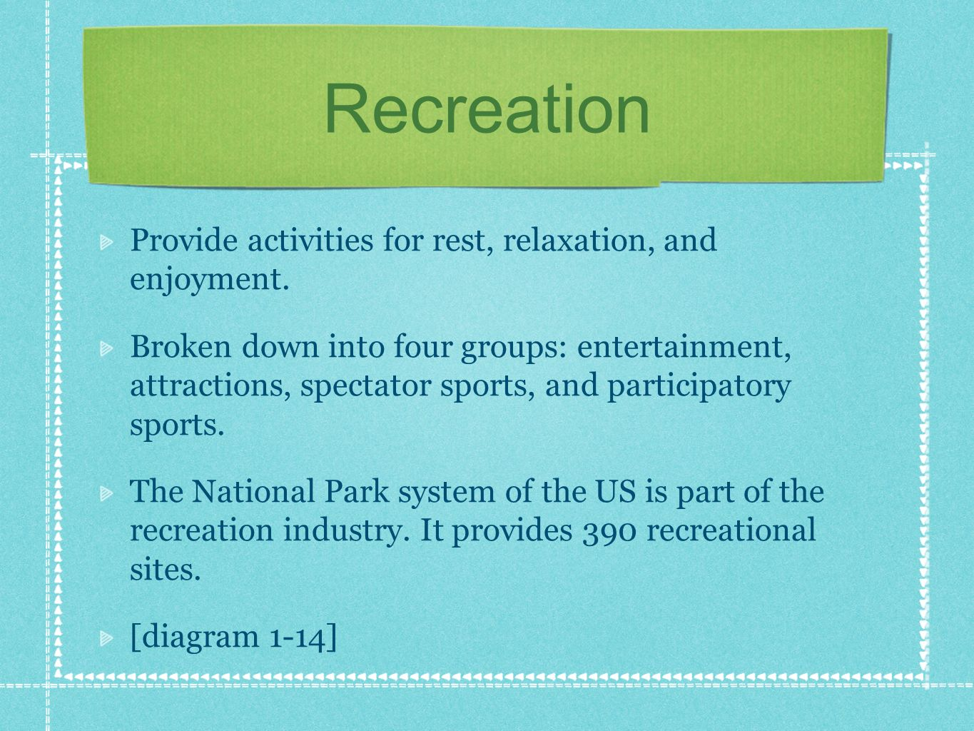 Recreation Provide activities for rest, relaxation, and enjoyment.