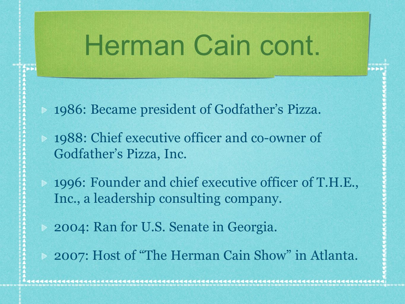 Herman Cain cont. 1986: Became president of Godfathers Pizza.