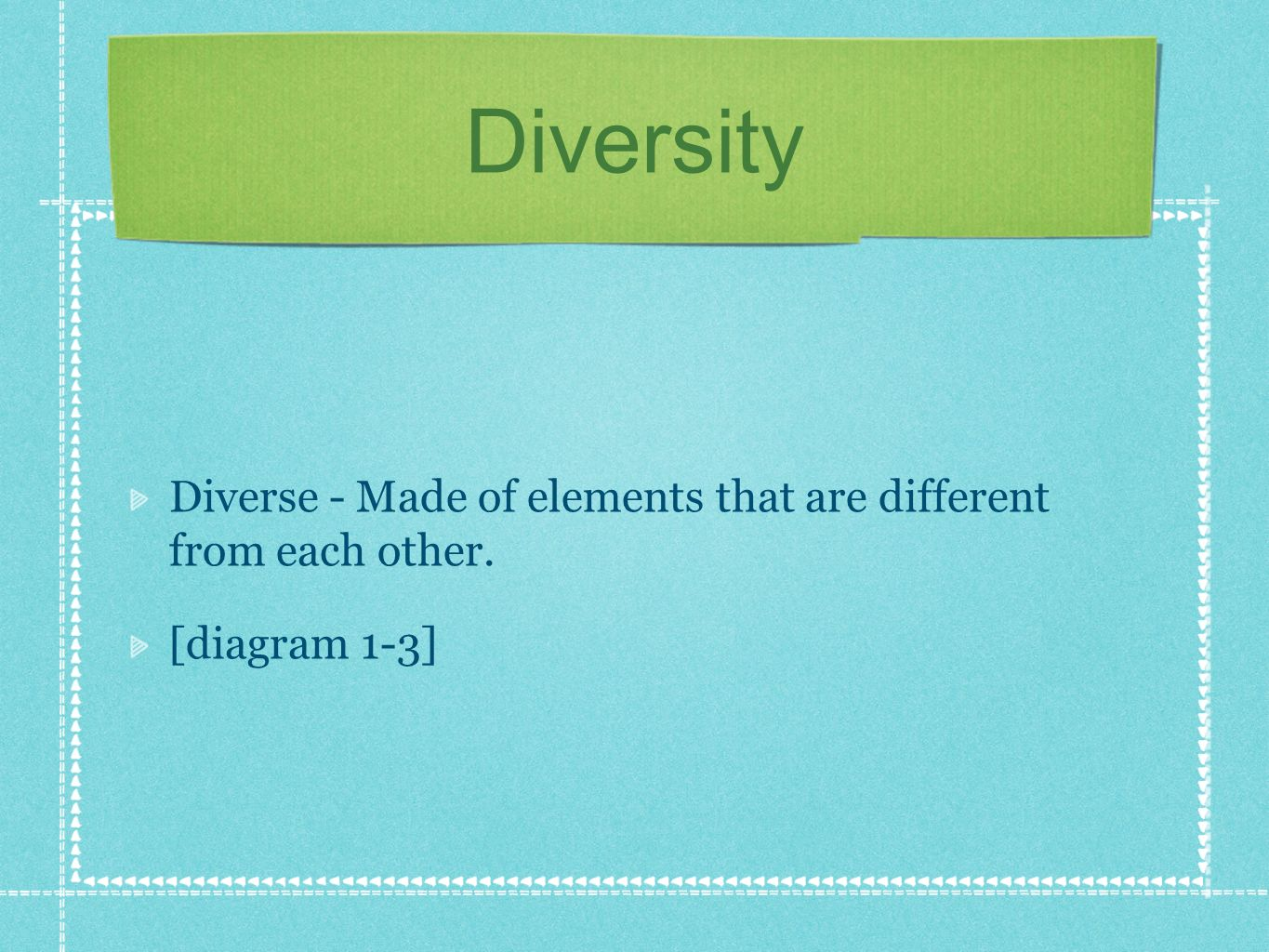 Diversity Diverse - Made of elements that are different from each other. [diagram 1-3]