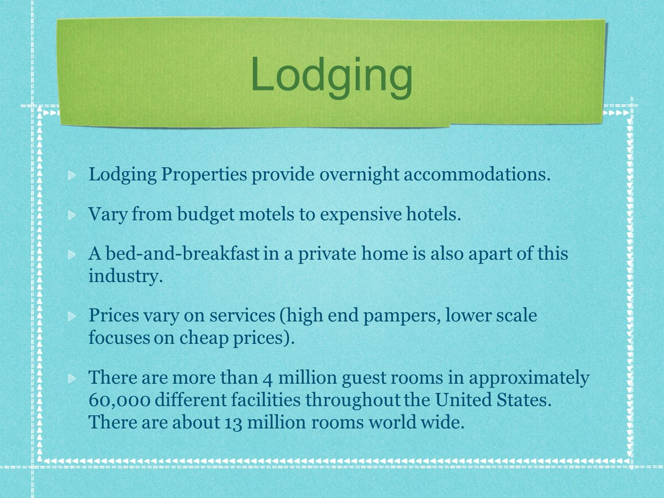 Lodging Lodging Properties provide overnight accommodations.