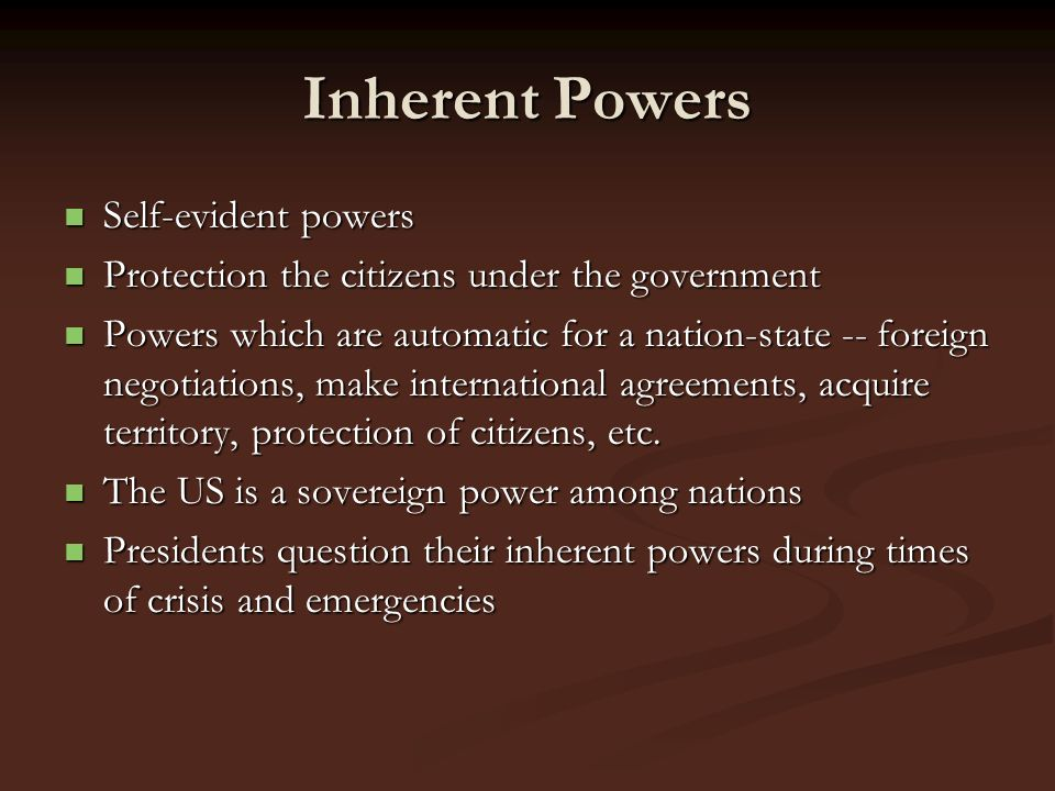 Inherent Powers Self-evident powers Self-evident powers Protection the citizens under the government Protection the citizens under the government Powe