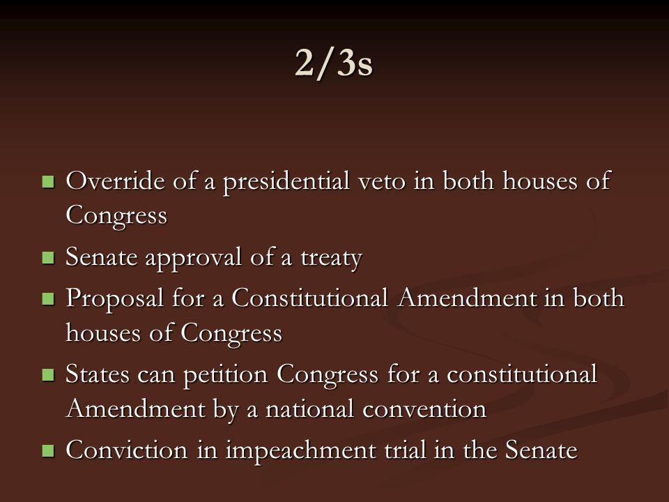 2/3s Override of a presidential veto in both houses of Congress Override of a presidential veto in both houses of Congress Senate approval of a treaty