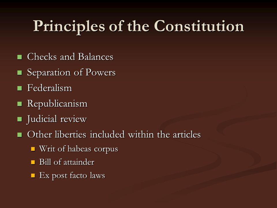 Principles of the Constitution Checks and Balances Checks and Balances Separation of Powers Separation of Powers Federalism Federalism Republicanism R