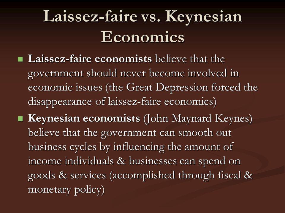 Laissez-faire vs. Keynesian Economics Laissez-faire economists believe that the government should never become involved in economic issues (the Great
