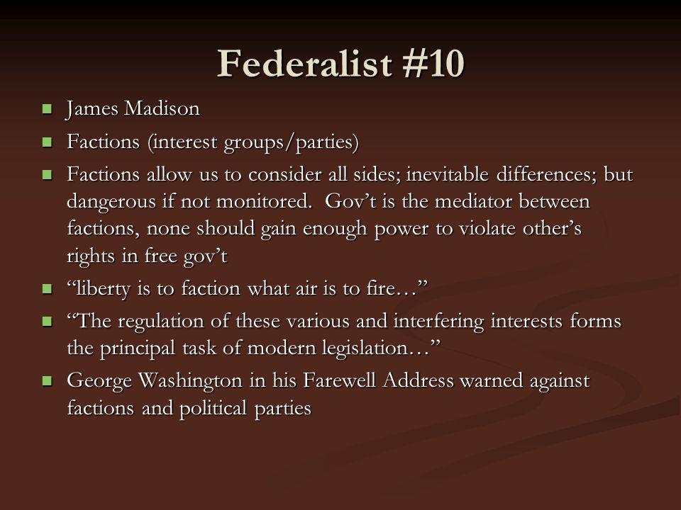 Federalist #10 James Madison James Madison Factions (interest groups/parties) Factions (interest groups/parties) Factions allow us to consider all sid