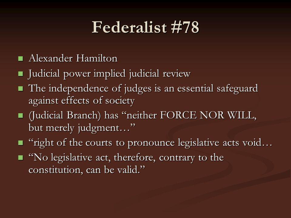 Federalist #78 Alexander Hamilton Alexander Hamilton Judicial power implied judicial review Judicial power implied judicial review The independence of