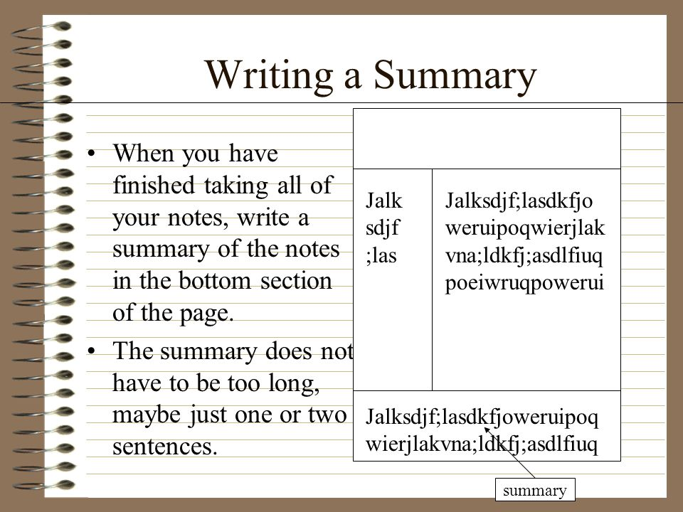 Writing a Summary When you have finished taking all of your notes, write a summary of the notes in the bottom section of the page. The summary does no