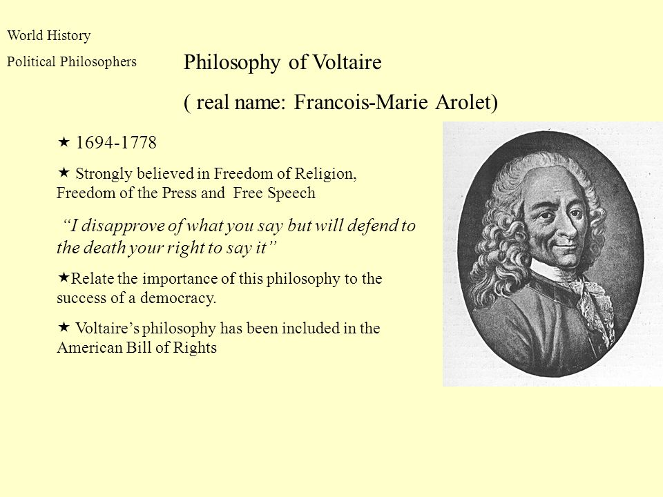 World History Political Philosophers Philosophy of Voltaire ( real name: Francois-Marie Arolet) 1694-1778 Strongly believed in Freedom of Religion, Fr