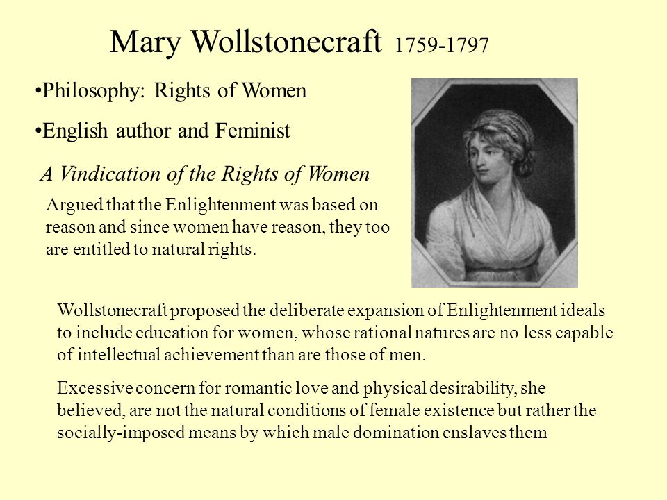 Mary Wollstonecraft 1759-1797 Philosophy: Rights of Women English author and Feminist A Vindication of the Rights of Women Argued that the Enlightenme