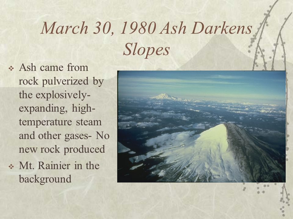 March 30, 1980 Ash Darkens Slopes Ash came from rock pulverized by the explosively- expanding, high- temperature steam and other gases- No new rock pr