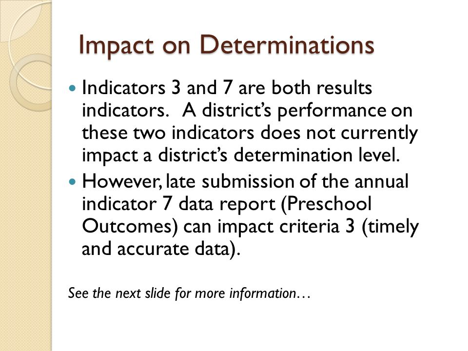 Impact on Determinations Indicators 3 and 7 are both results indicators.