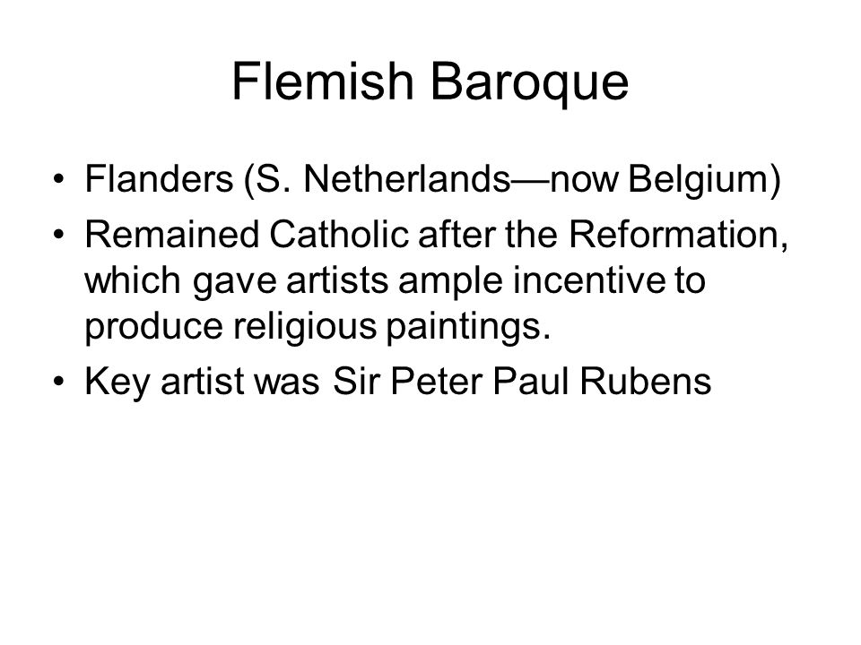 Flemish Baroque Flanders (S. Netherlandsnow Belgium) Remained Catholic after the Reformation, which gave artists ample incentive to produce religious