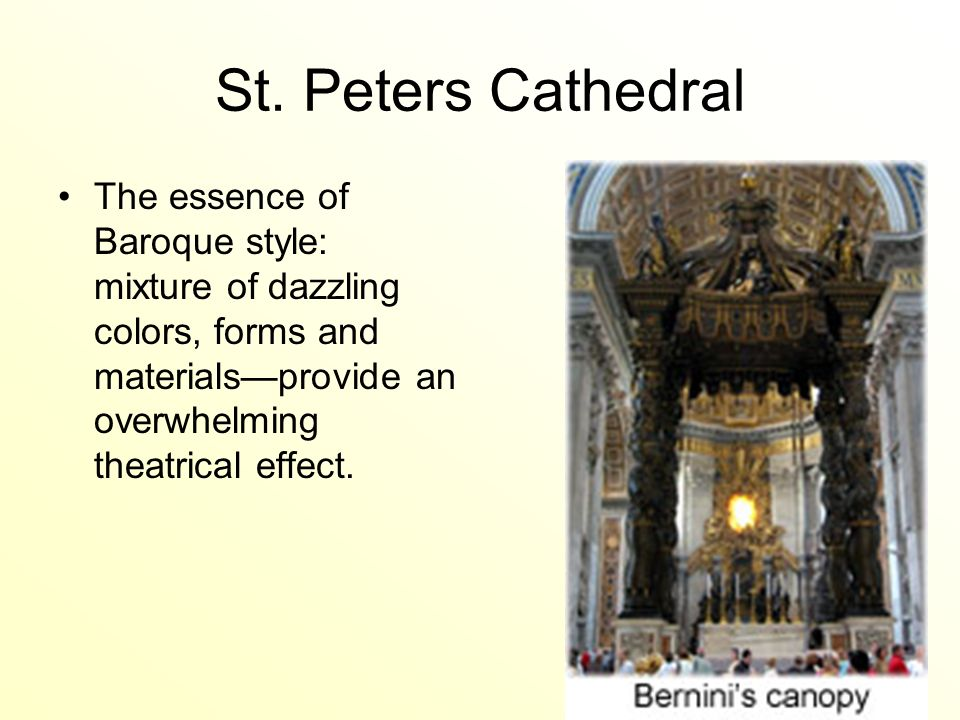 St. Peters Cathedral The essence of Baroque style: mixture of dazzling colors, forms and materialsprovide an overwhelming theatrical effect.