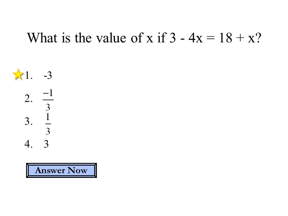 1.-3 2. 3. 4.3 What is the value of x if 3 - 4x = 18 + x? Answer Now