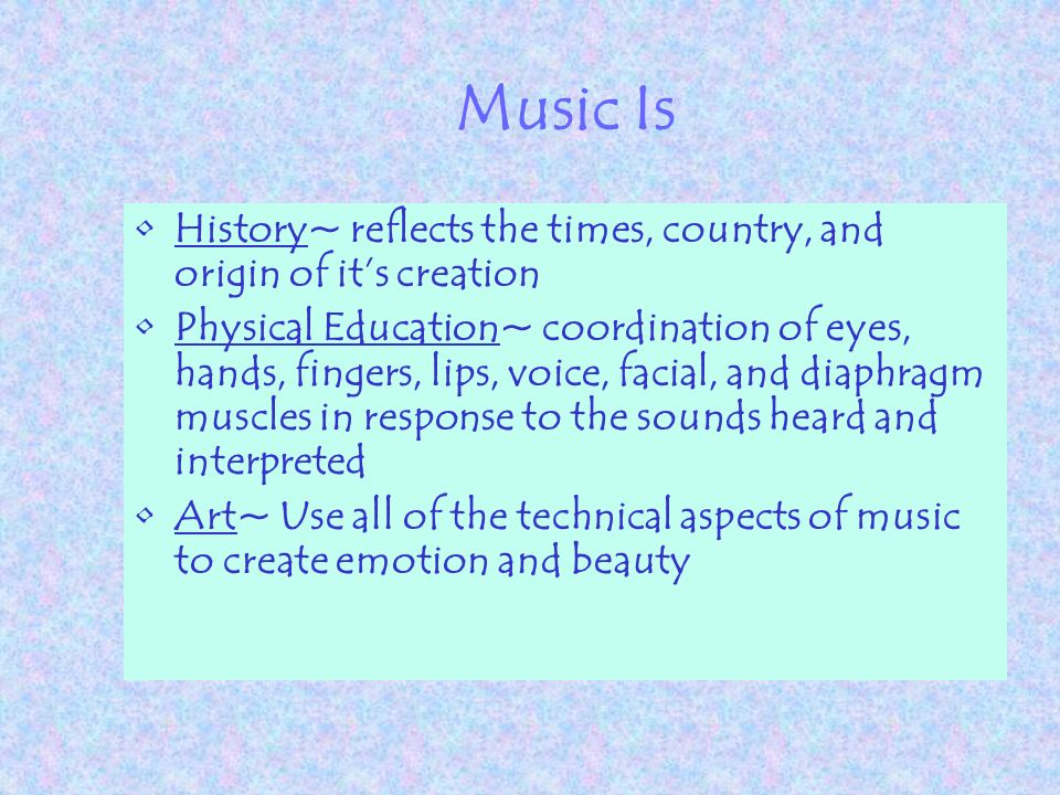 To Sum Up, Music Is………… Science~it is exact, specific, and demands acoustics.