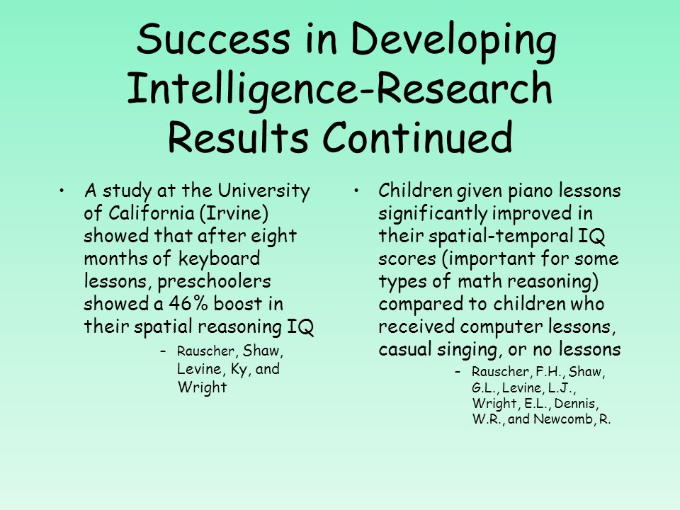 3. Success in Developing Intelligence-Research Results Music training is superior to computer instruction in enhancing childrens abstract reasoning sk
