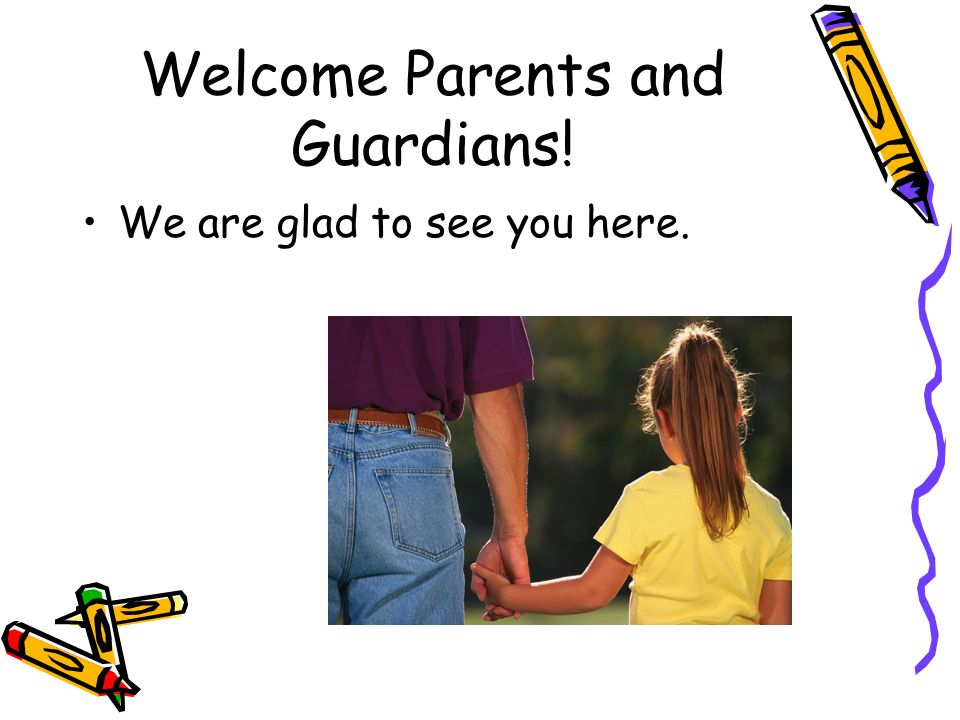 Welcome Parents and Guardians! We are glad to see you here.