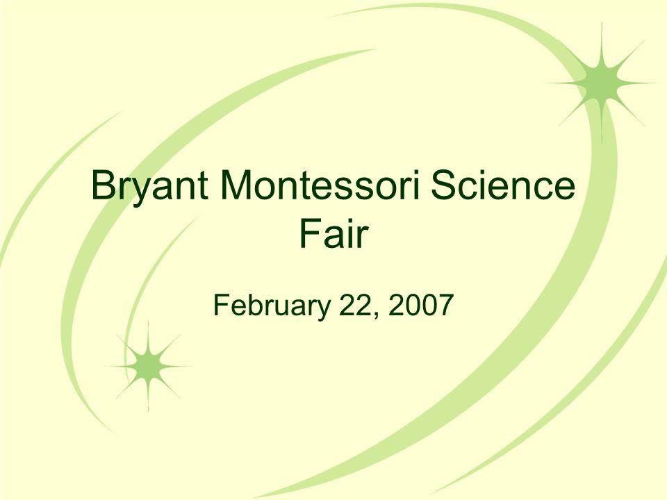 Bryant Montessori Science Fair February 22, 2007