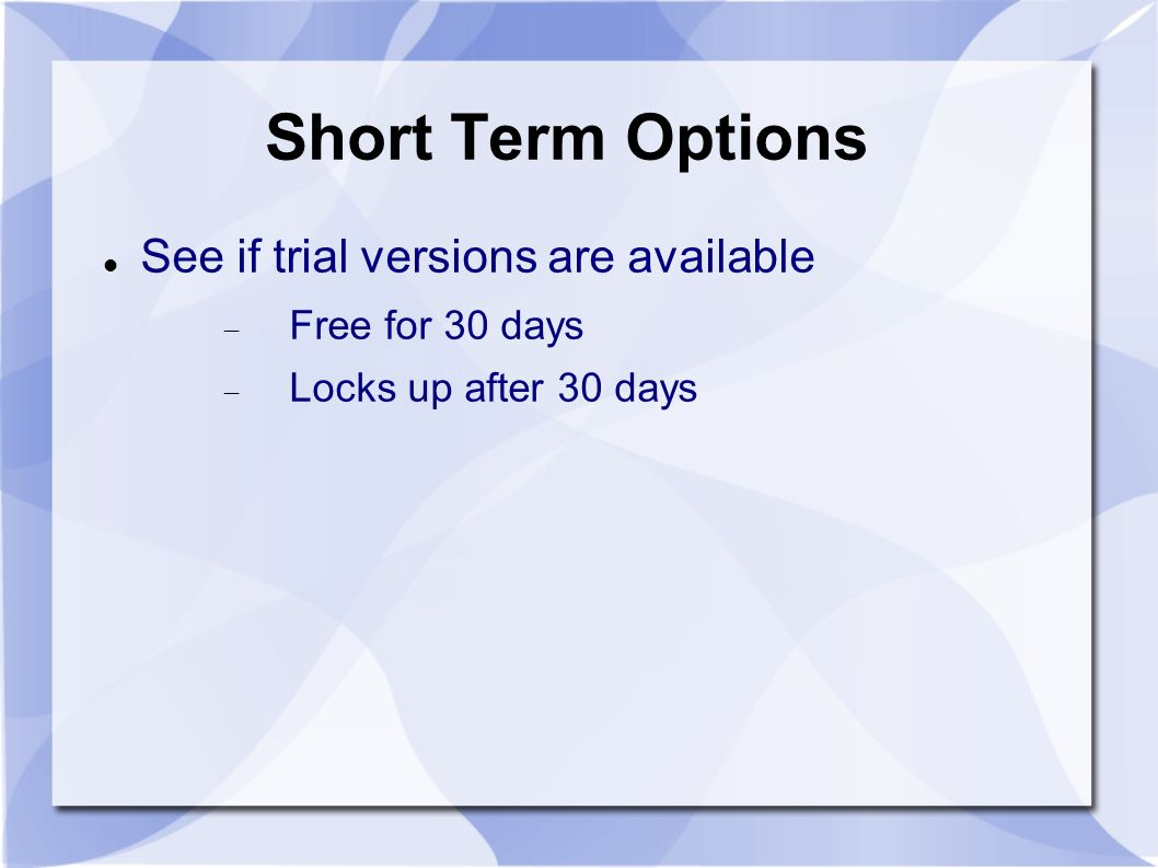 Short Term Options See if trial versions are available Free for 30 days Locks up after 30 days