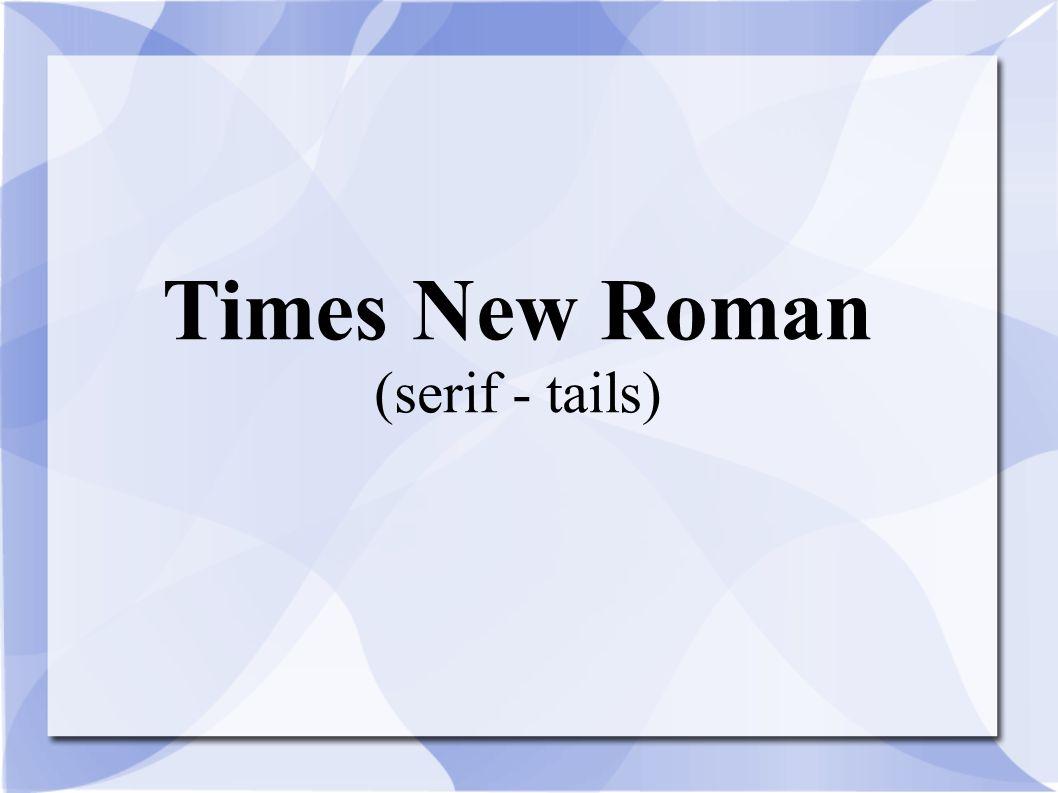 Times New Roman (serif - tails)