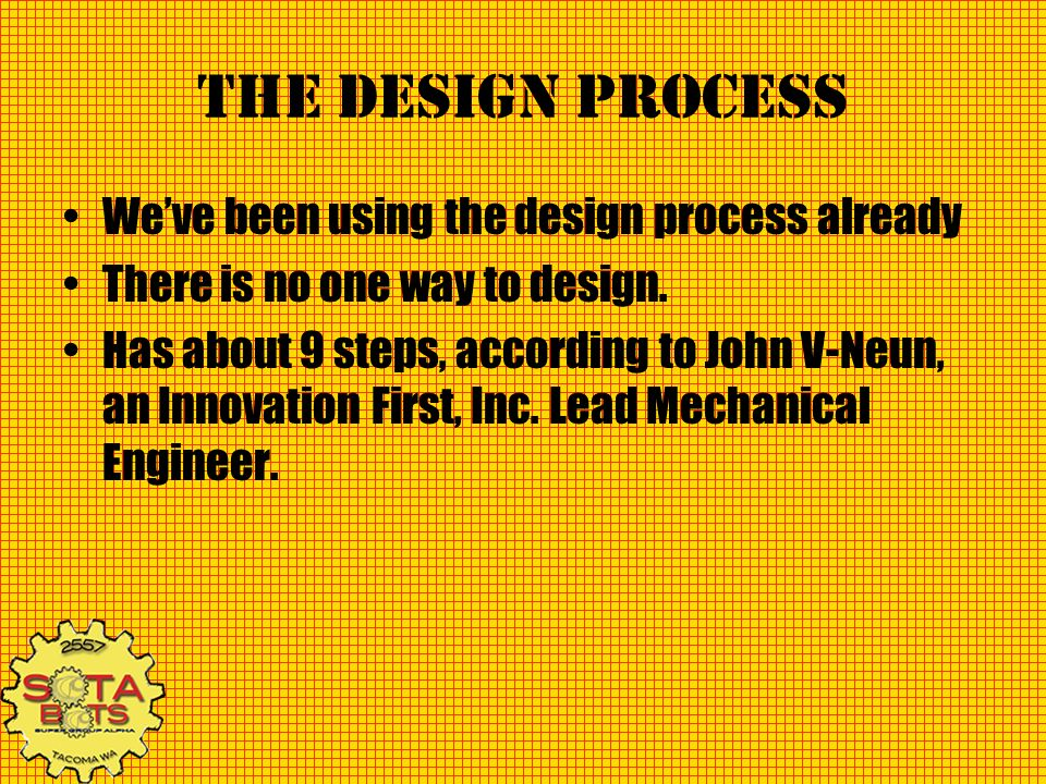 The Design Process Weve been using the design process already There is no one way to design. Has about 9 steps, according to John V-Neun, an Innovatio