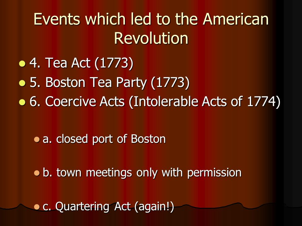 Events which led to the American Revolution 4. Tea Act (1773) 4.