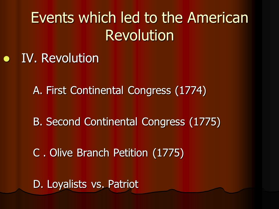 Events which led to the American Revolution IV. Revolution IV.