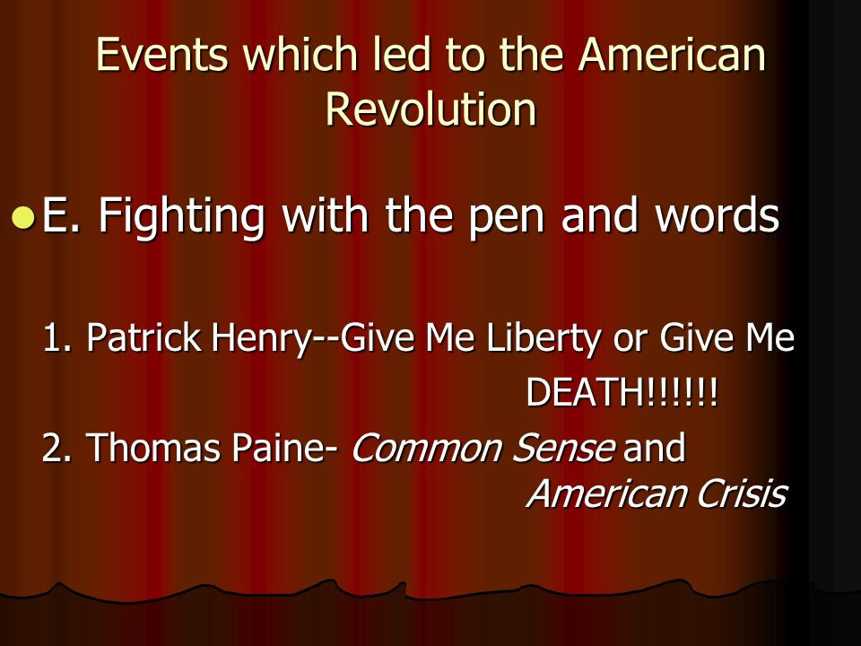 Events which led to the American Revolution E. Fighting with the pen and words E.