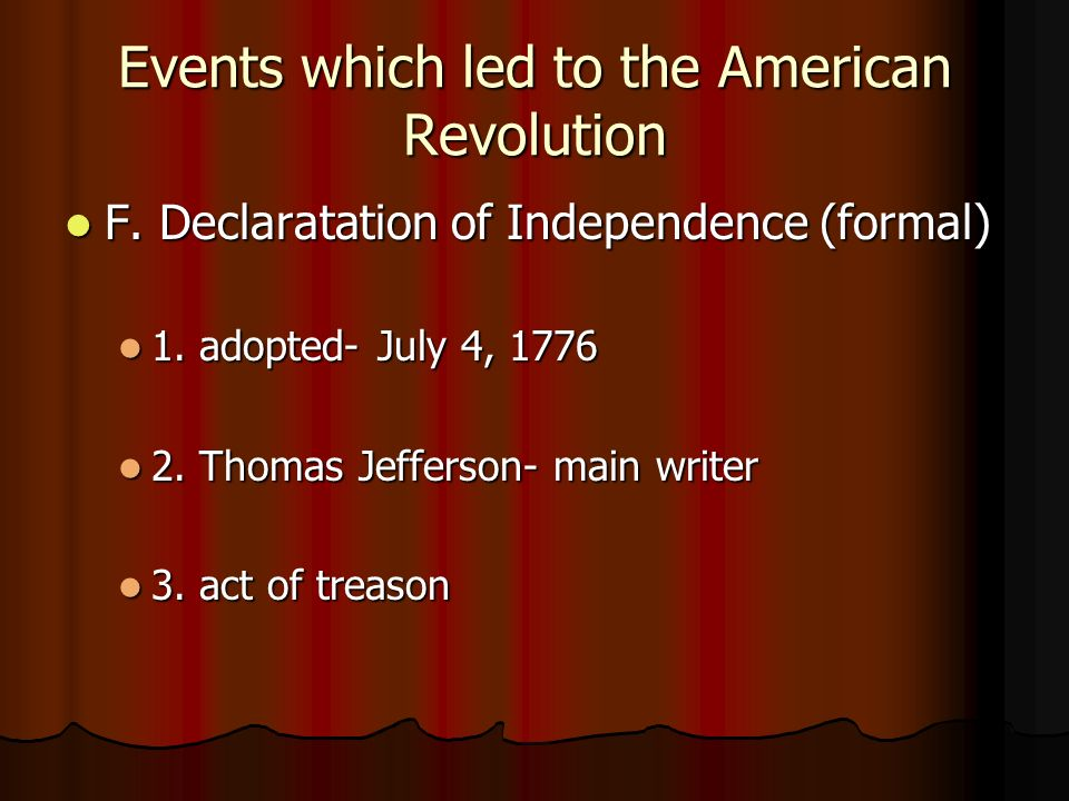 Events which led to the American Revolution F. Declaratation of Independence (formal) F.