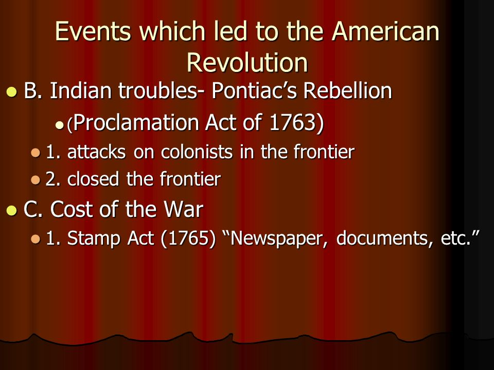 Events which led to the American Revolution B. Indian troubles- Pontiacs Rebellion B.